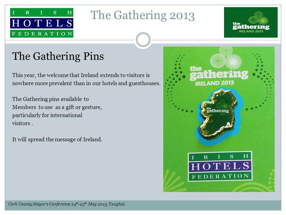 The Gathering 2013 The Gathering Pins This year, the welcome that Ireland extends to visitors is nowhere more prevalent than in our hotels and guestho