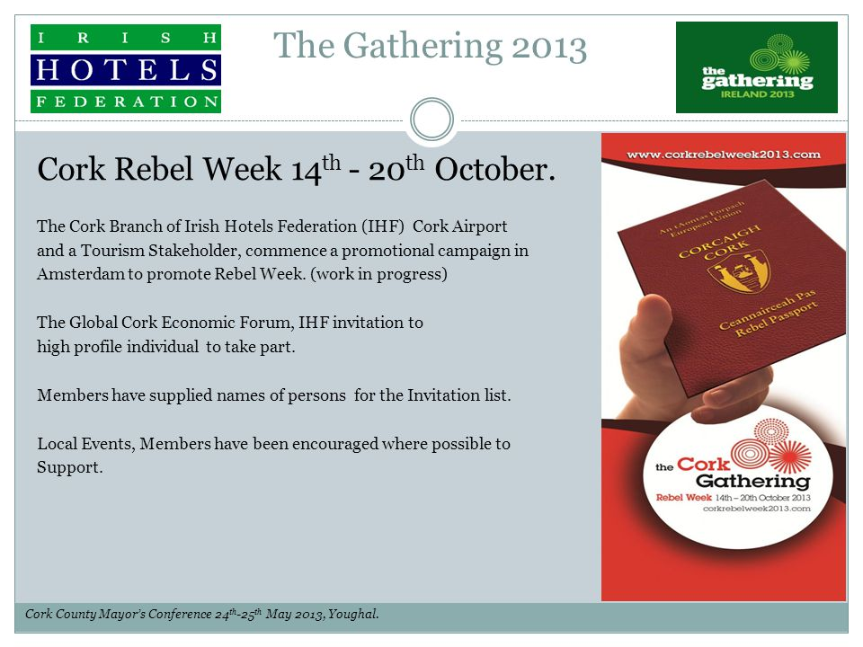 The Gathering 2013 Cork Rebel Week 14 th - 20 th October. The Cork Branch of Irish Hotels Federation (IHF) Cork Airport and a Tourism Stakeholder, com