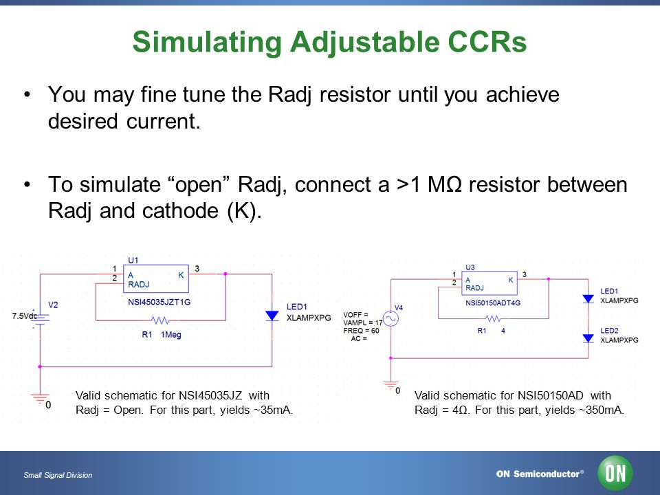 Small Signal Division Simulating Adjustable CCRs You may fine tune the Radj resistor until you achieve desired current.