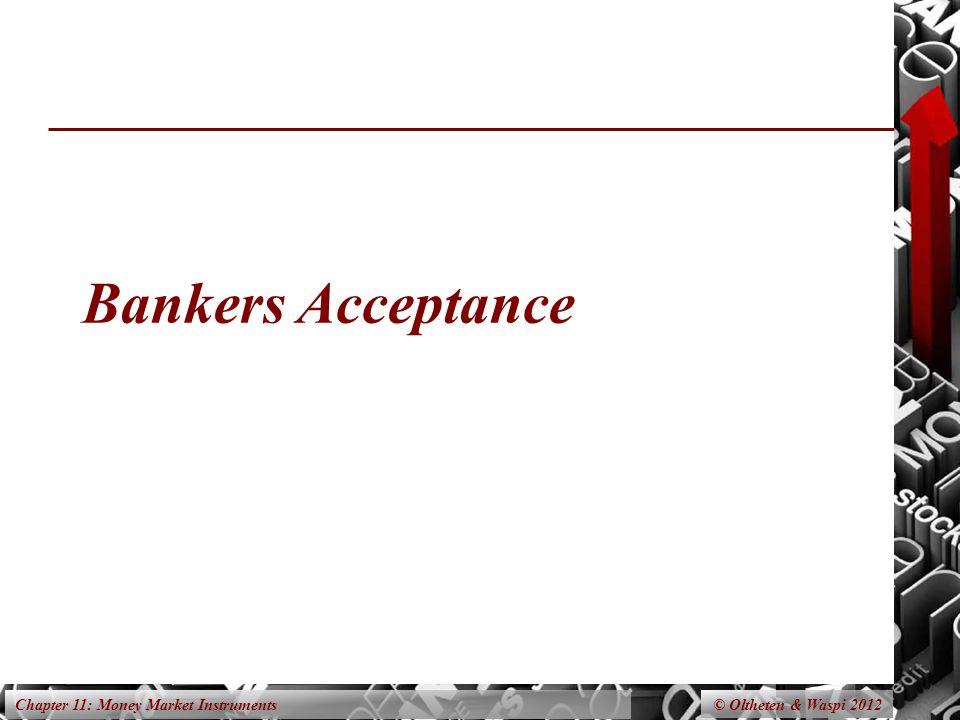 Chapter 11: Money Market Instruments Bankers Acceptance © Oltheten & Waspi 2012