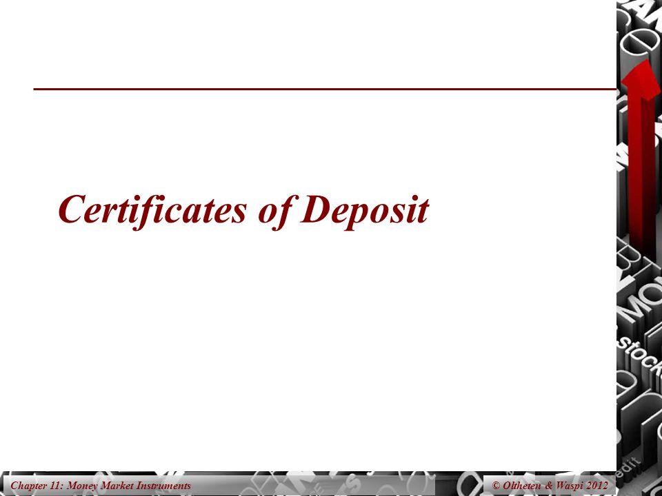 Chapter 11: Money Market Instruments Certificates of Deposit © Oltheten & Waspi 2012