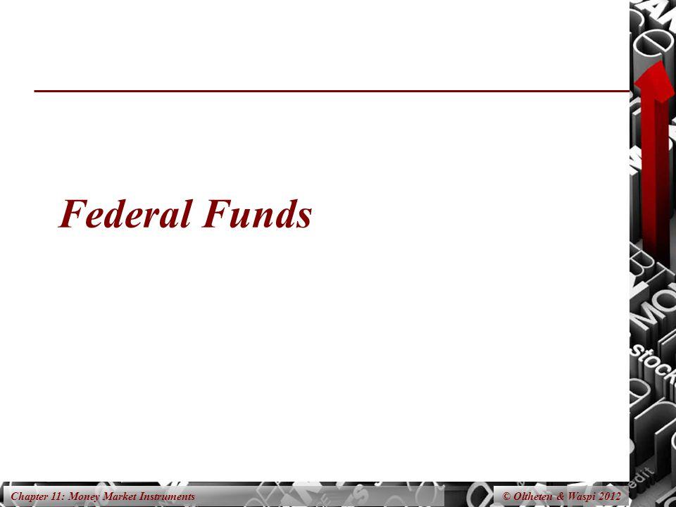 Chapter 11: Money Market Instruments Federal Funds © Oltheten & Waspi 2012