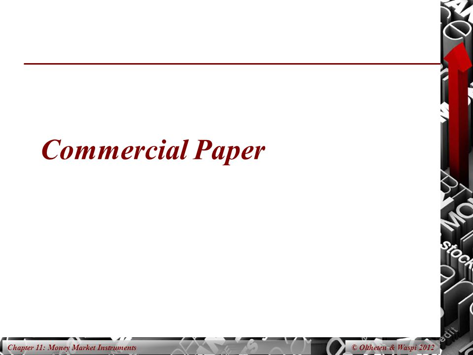 Chapter 11: Money Market Instruments Commercial Paper © Oltheten & Waspi 2012