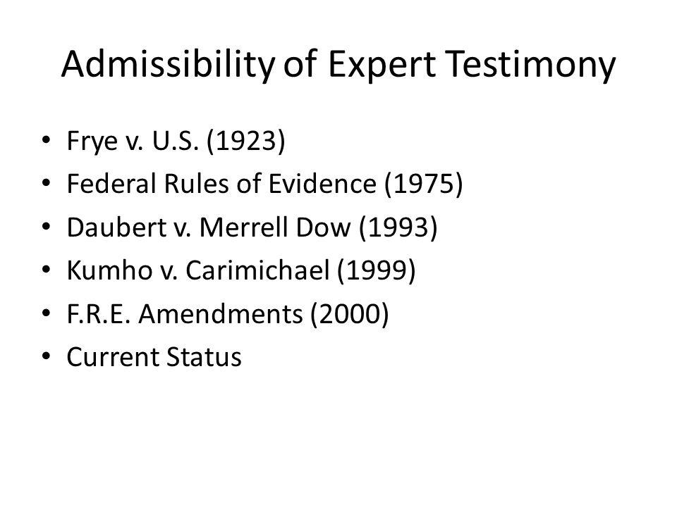 Admissibility of Expert Testimony Frye v. U.S. (1923) Federal Rules of Evidence (1975) Daubert v.