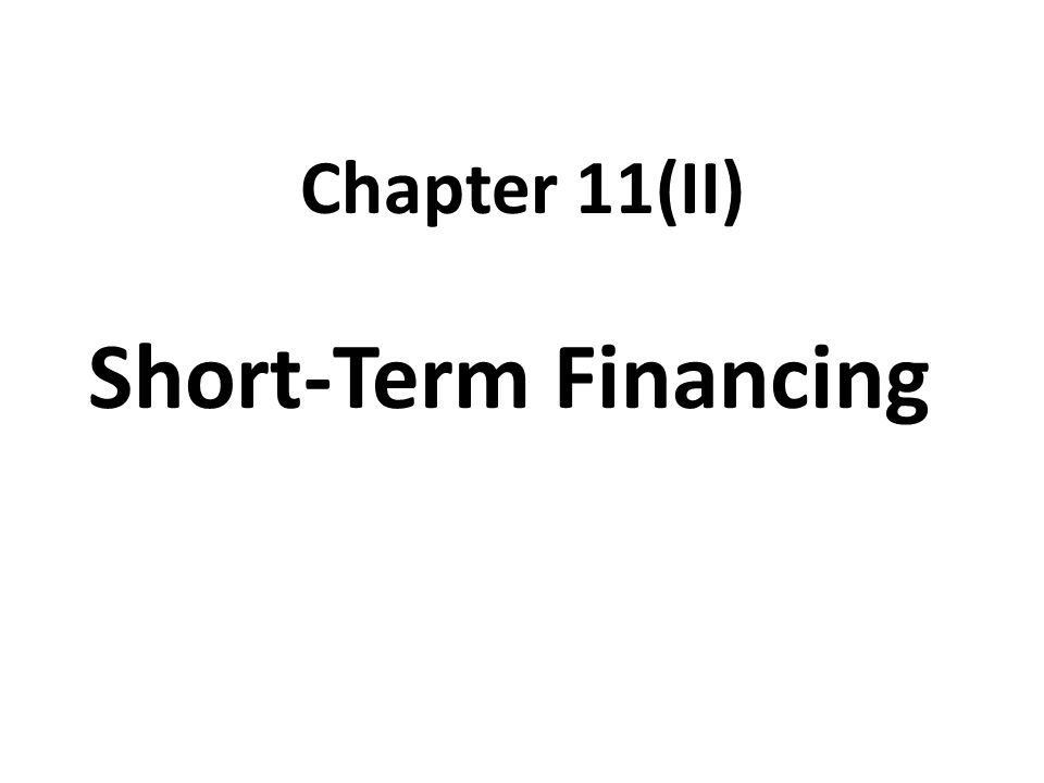 Chapter 11(II) Short-Term Financing