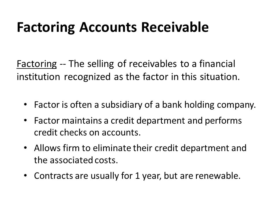 Factoring Accounts Receivable Factor is often a subsidiary of a bank holding company.