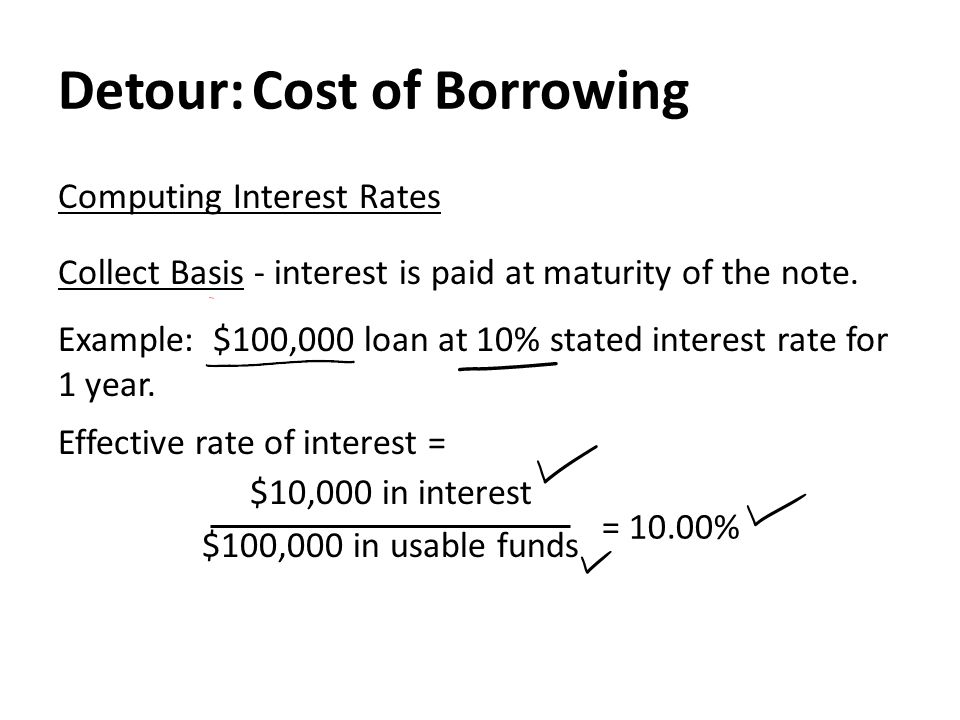 Detour: Cost of Borrowing Computing Interest Rates Collect Basis - interest is paid at maturity of the note.
