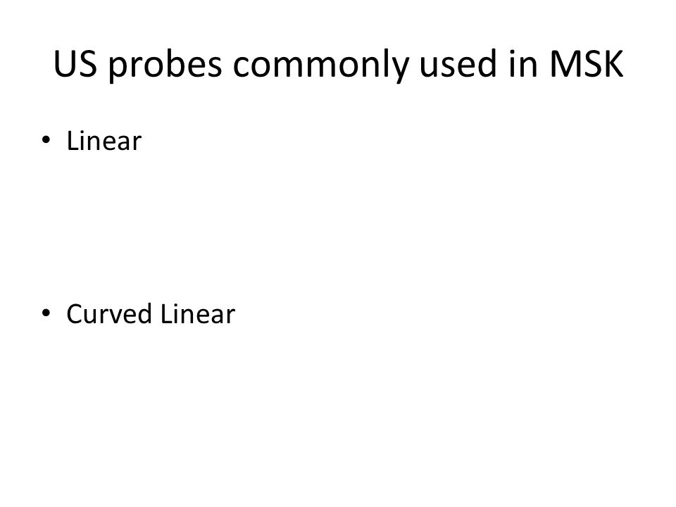 US probes commonly used in MSK Linear Curved Linear