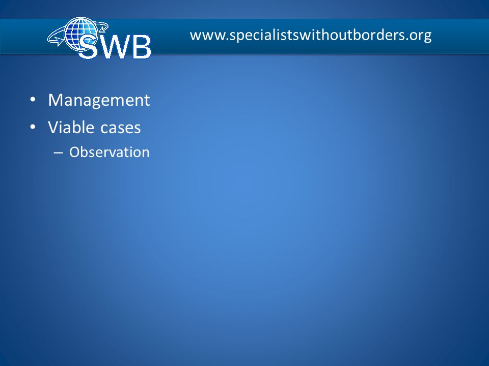 Management Viable cases – Observation www.specialistswithoutborders.org