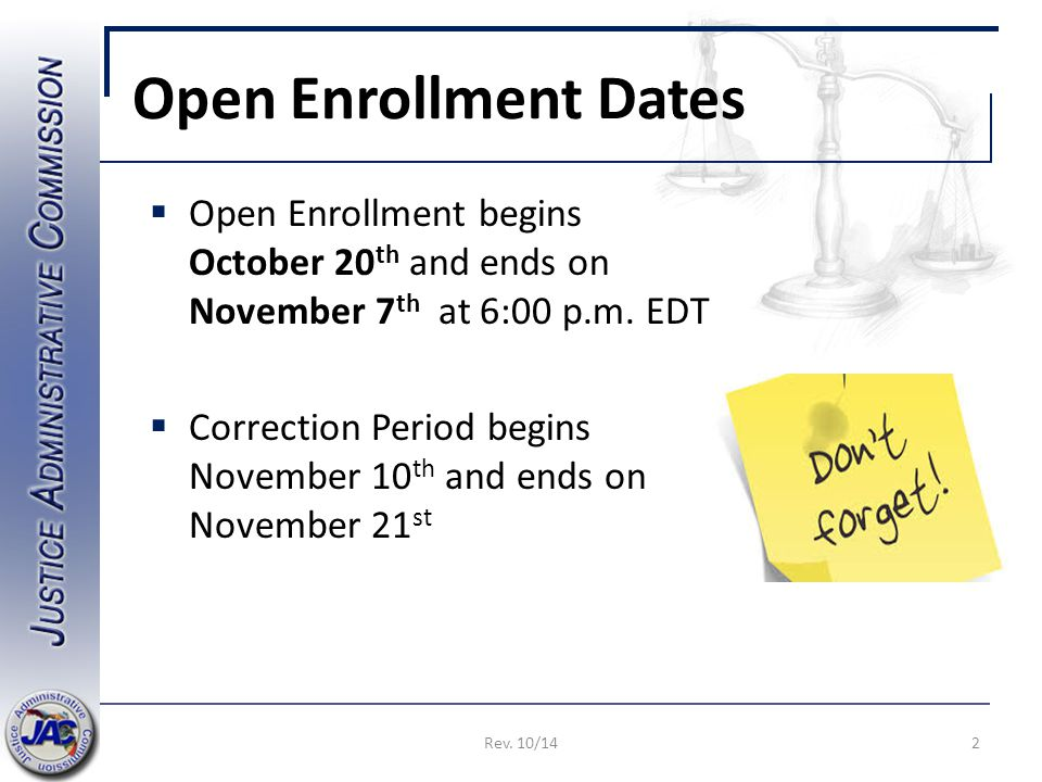 Open Enrollment Dates  Open Enrollment begins October 20 th and ends on November 7 th at 6:00 p.m.