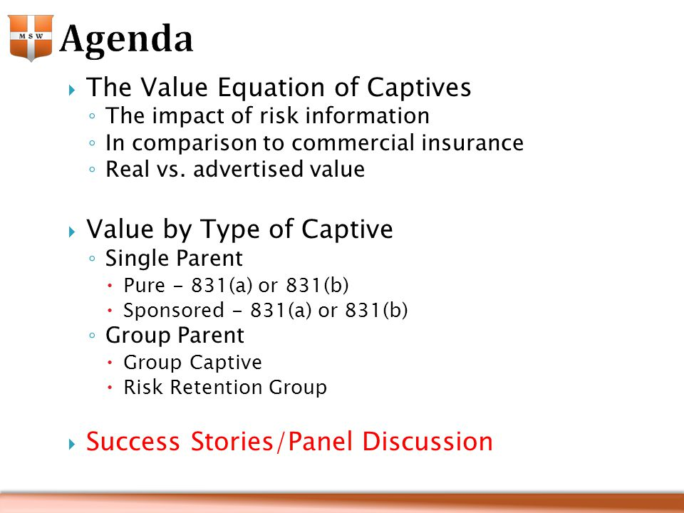  The Value Equation of Captives ◦ The impact of risk information ◦ In comparison to commercial insurance ◦ Real vs.