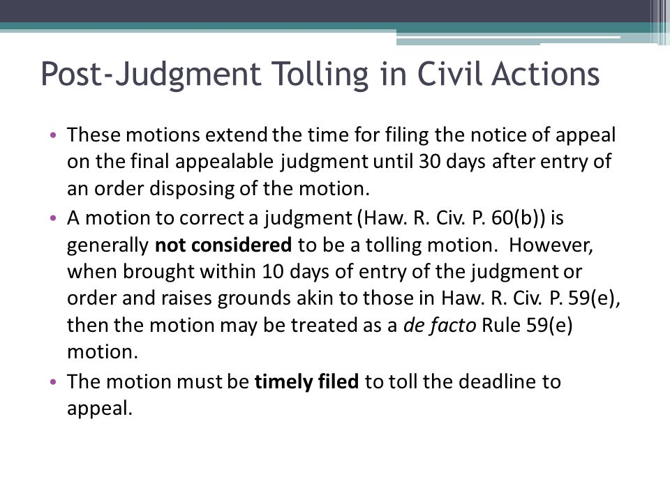 Post-Judgment Tolling in Civil Actions These motions extend the time for filing the notice of appeal on the final appealable judgment until 30 days af