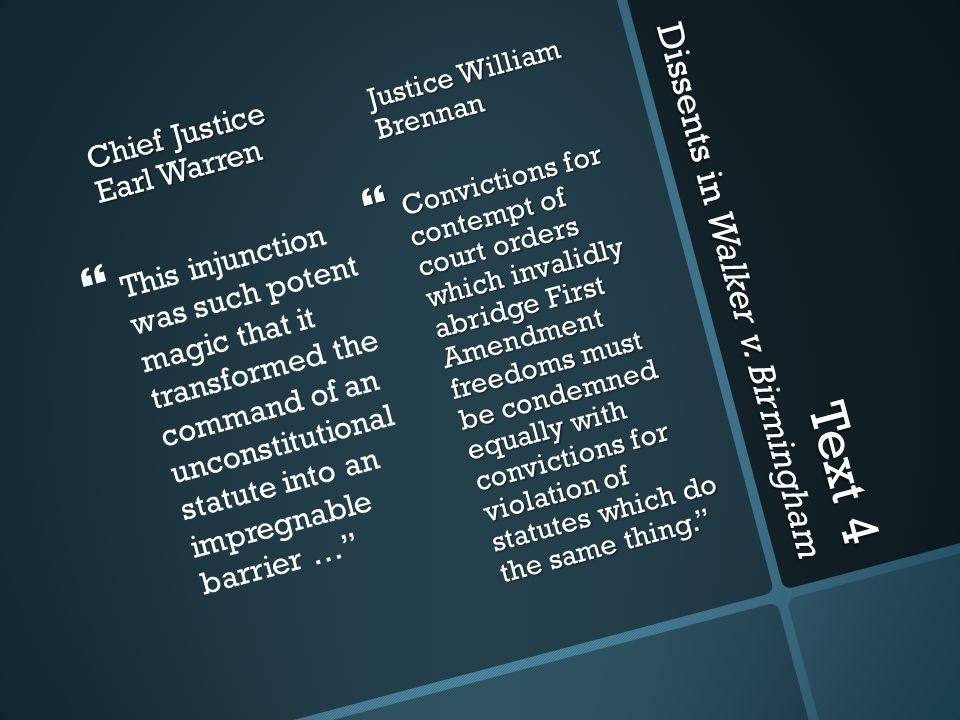 Text 4 Dissents in Walker v. Birmingham Chief Justice Earl Warren  This injunction was such potent magic that it transformed the command of an uncons
