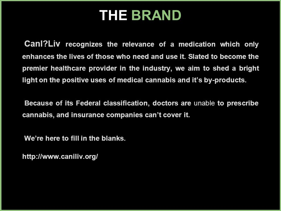 THE BRAND CanI Liv recognizes the relevance of a medication which only enhances the lives of those who need and use it.