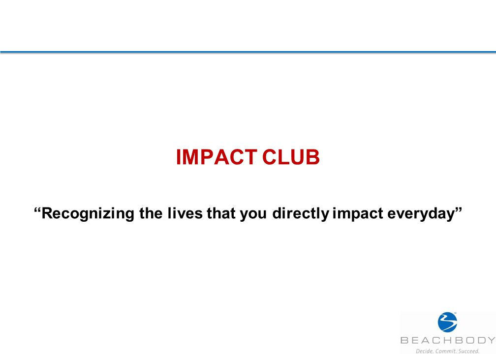IMPACT CLUB Recognizing the lives that you directly impact everyday