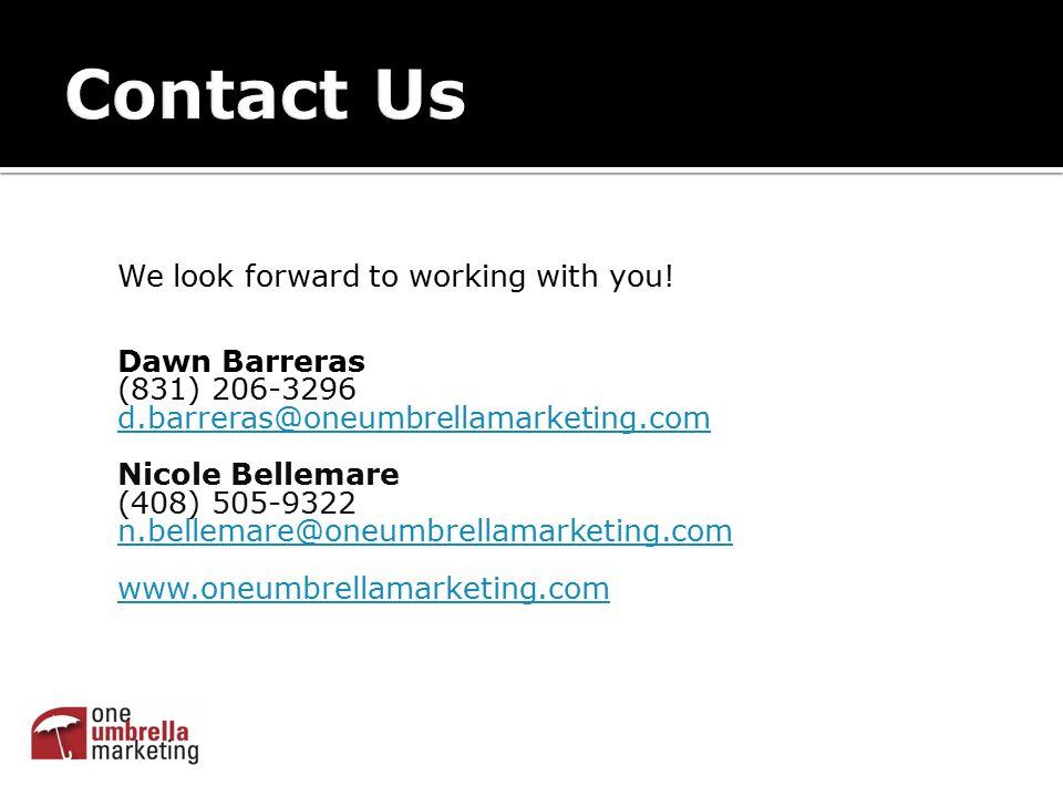 We look forward to working with you! Dawn Barreras (831) 206-3296 d.barreras@oneumbrellamarketing.com Nicole Bellemare (408) 505-9322 n.bellemare@oneu