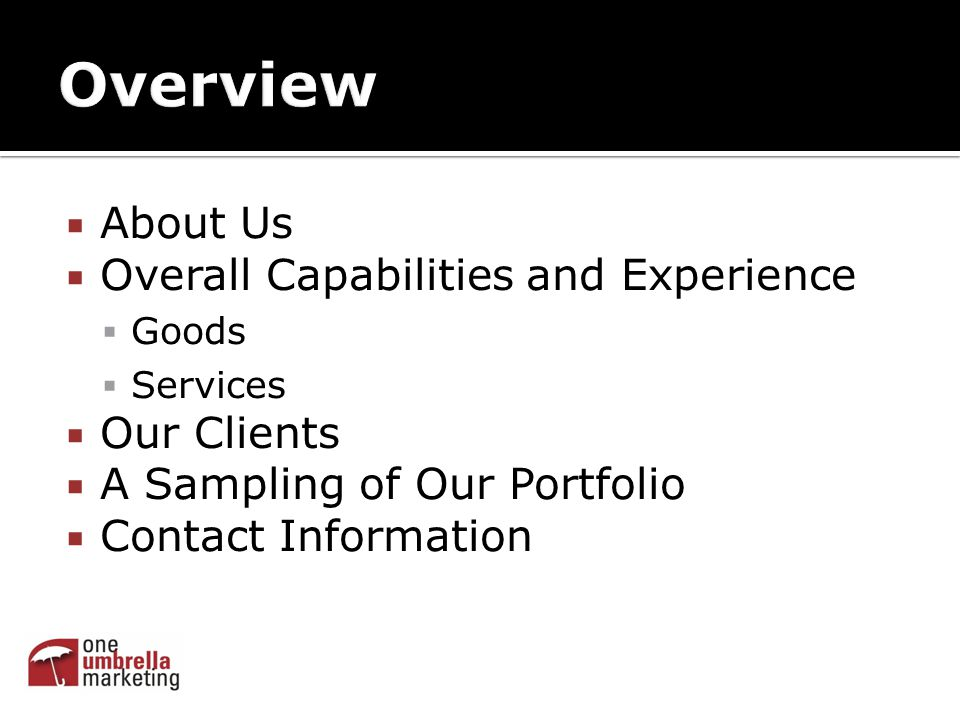  About Us  Overall Capabilities and Experience  Goods  Services  Our Clients  A Sampling of Our Portfolio  Contact Information
