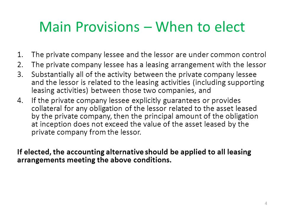 Main Provisions – When to elect 1.The private company lessee and the lessor are under common control 2.The private company lessee has a leasing arrang