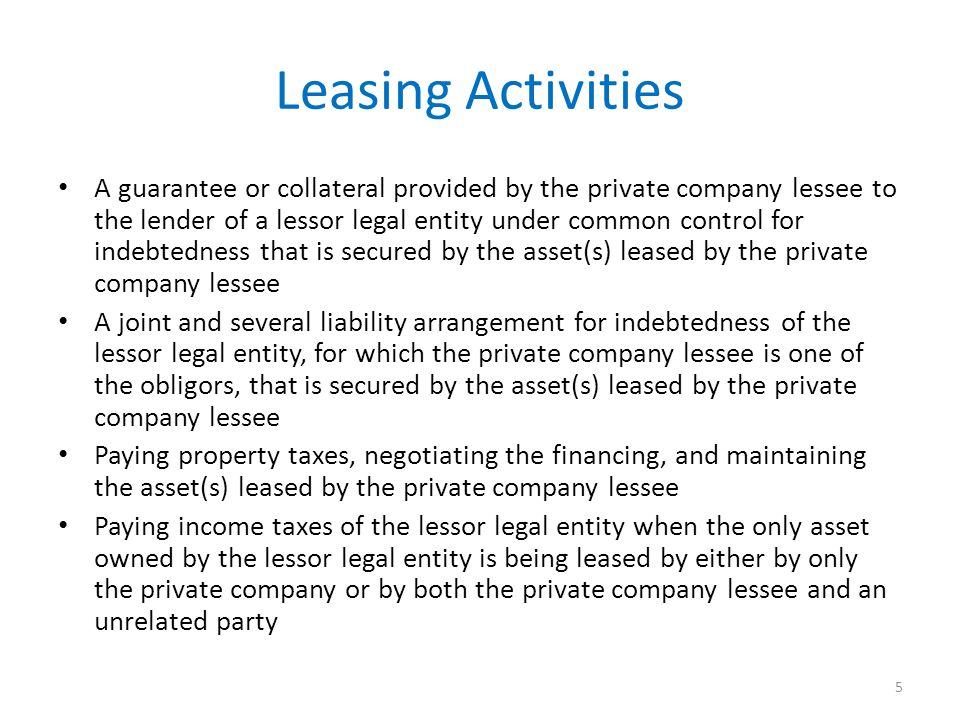 Leasing Activities A guarantee or collateral provided by the private company lessee to the lender of a lessor legal entity under common control for in