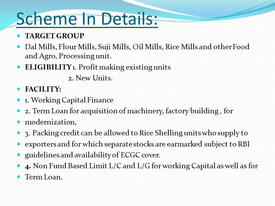 Scheme In Details: TARGET GROUP Dal Mills, Flour Mills, Suji Mills, Oil Mills, Rice Mills and other Food and Agro, Processing unit.