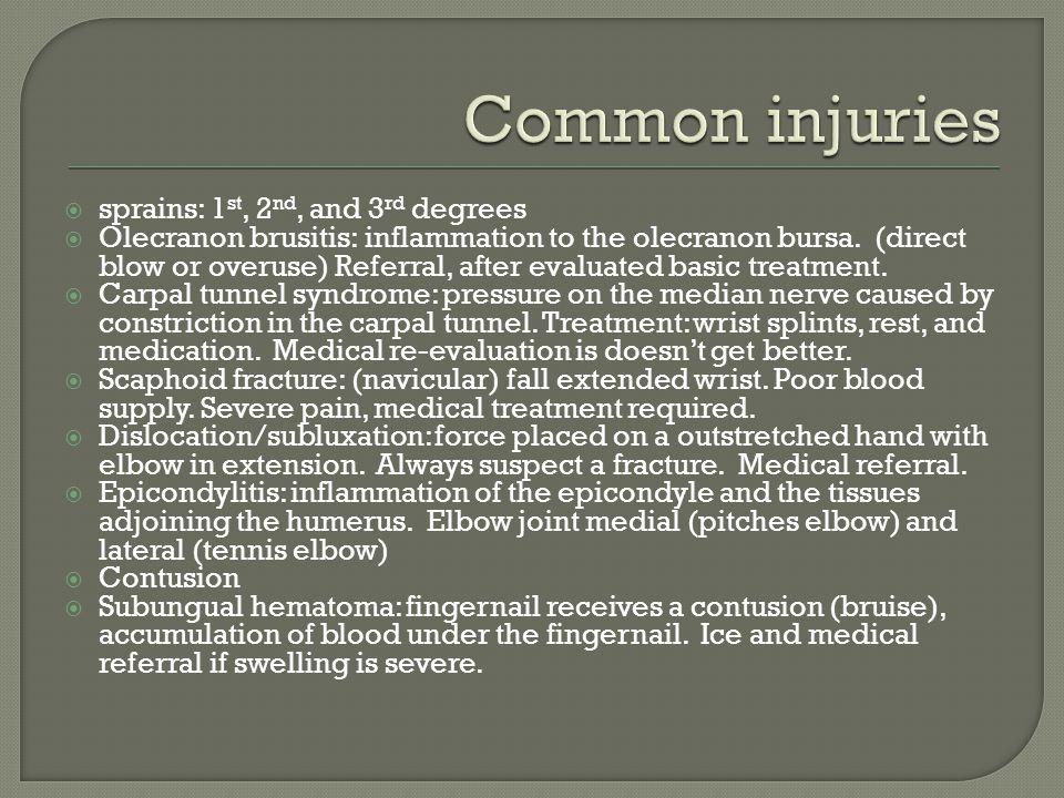  sprains: 1 st, 2 nd, and 3 rd degrees  Olecranon brusitis: inflammation to the olecranon bursa.
