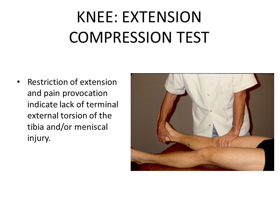 KNEE: EXTENSION COMPRESSION TEST Restriction of extension and pain provocation indicate lack of terminal external torsion of the tibia and/or meniscal injury.