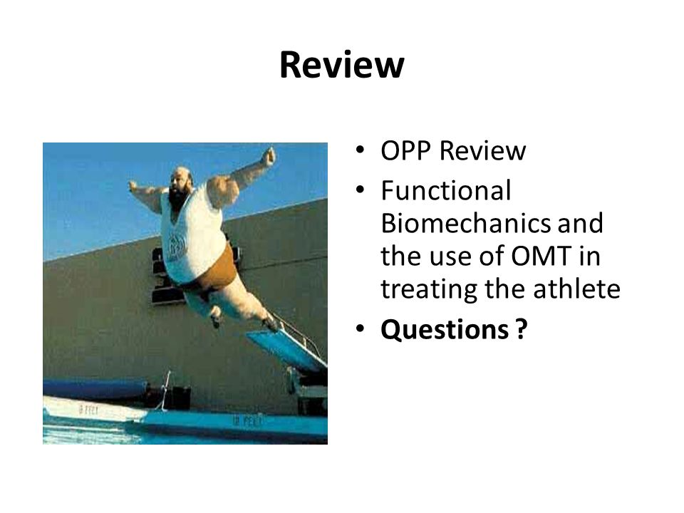 Review OPP Review Functional Biomechanics and the use of OMT in treating the athlete Questions ?