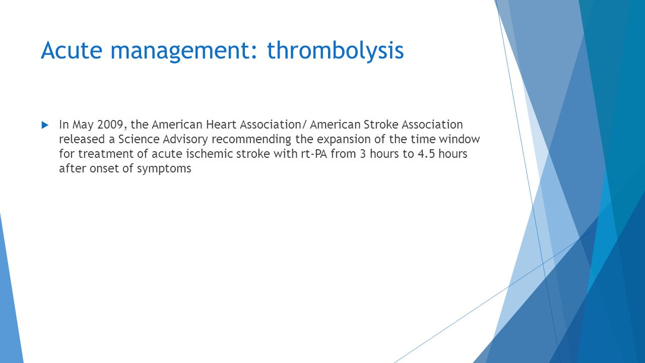 Acute management: thrombolysis  In May 2009, the American Heart Association/ American Stroke Association released a Science Advisory recommending the