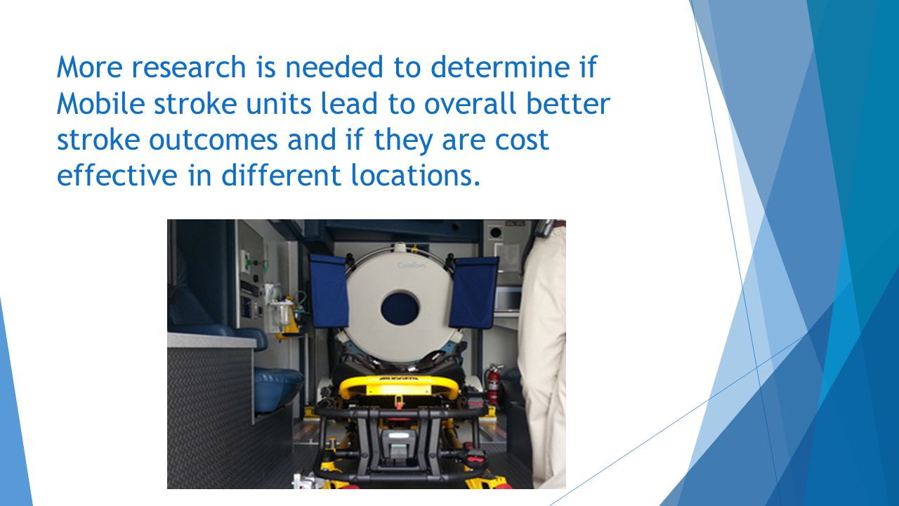 More research is needed to determine if Mobile stroke units lead to overall better stroke outcomes and if they are cost effective in different locatio