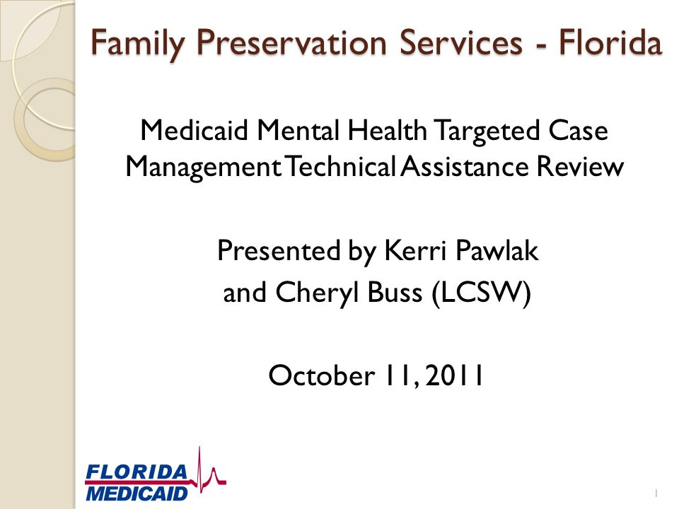 Family Preservation Services - Florida Medicaid Mental Health Targeted Case Management Technical Assistance Review Presented by Kerri Pawlak and Chery