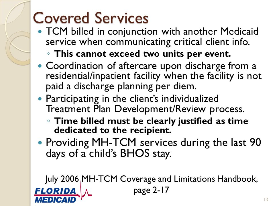 Covered Services TCM billed in conjunction with another Medicaid service when communicating critical client info. ◦ This cannot exceed two units per e