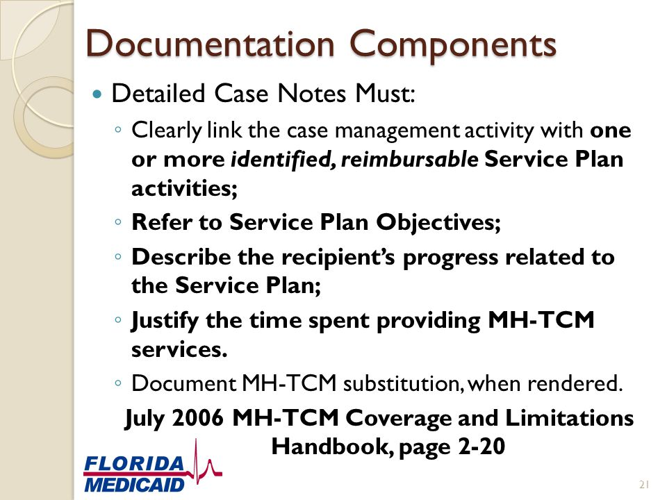Documentation Components Detailed Case Notes Must: ◦ Clearly link the case management activity with one or more identified, reimbursable Service Plan