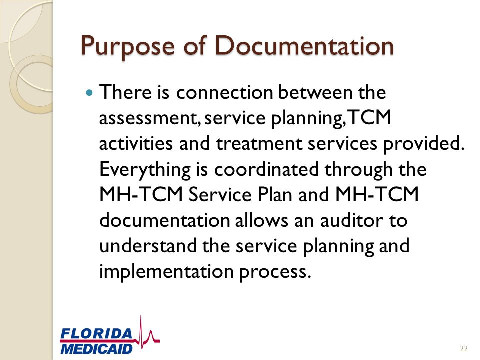 Purpose of Documentation There is connection between the assessment, service planning, TCM activities and treatment services provided. Everything is c