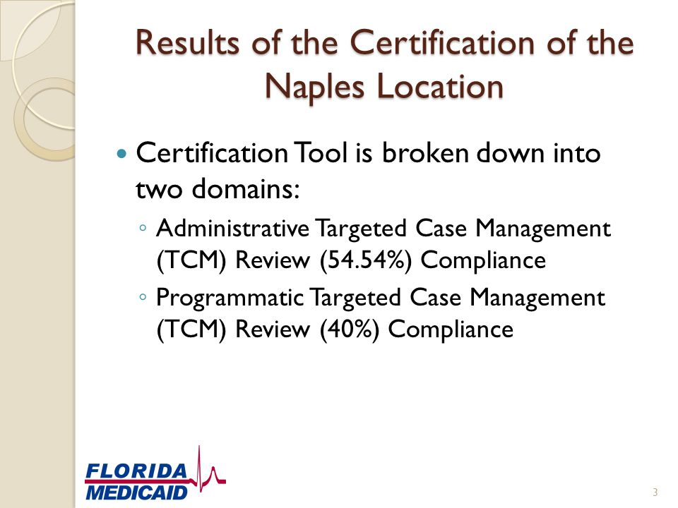 Results of the Certification of the Naples Location Certification Tool is broken down into two domains: ◦ Administrative Targeted Case Management (TCM