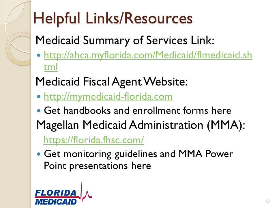 Helpful Links/Resources Medicaid Summary of Services Link: http://ahca.myflorida.com/Medicaid/flmedicaid.sh tml http://ahca.myflorida.com/Medicaid/flm