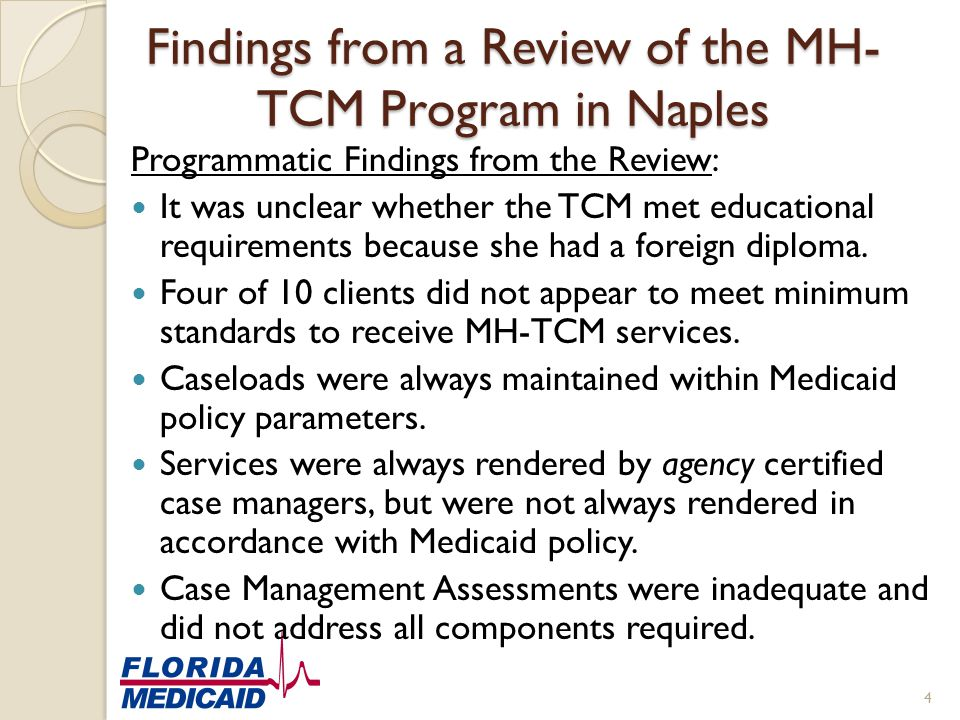 Findings from a Review of the MH- TCM Program in Naples Programmatic Findings from the Review: It was unclear whether the TCM met educational requirem