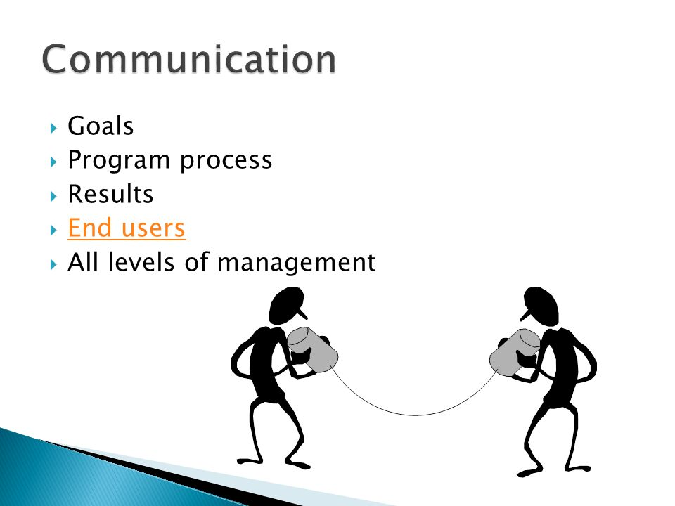  Goals  Program process  Results  End users End users  All levels of management