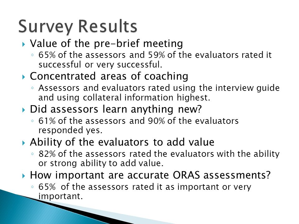  Value of the pre-brief meeting ◦ 65% of the assessors and 59% of the evaluators rated it successful or very successful.  Concentrated areas of coac