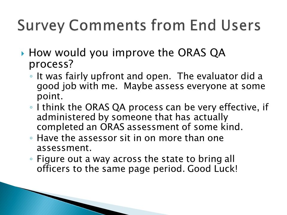  How would you improve the ORAS QA process? ◦ It was fairly upfront and open. The evaluator did a good job with me. Maybe assess everyone at some poi