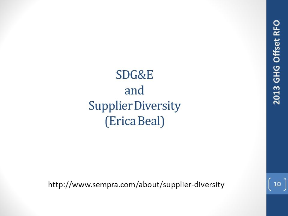 SDG&E and Supplier Diversity (Erica Beal) http://www.sempra.com/about/supplier-diversity 10 2013 GHG Offset RFO