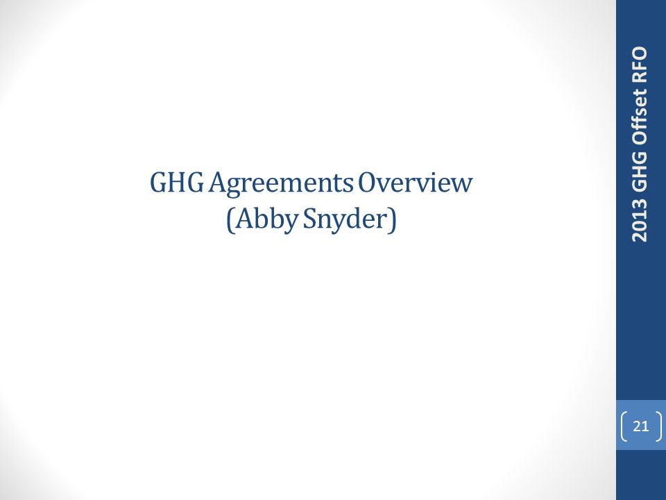GHG Agreements Overview (Abby Snyder) 21 2013 GHG Offset RFO