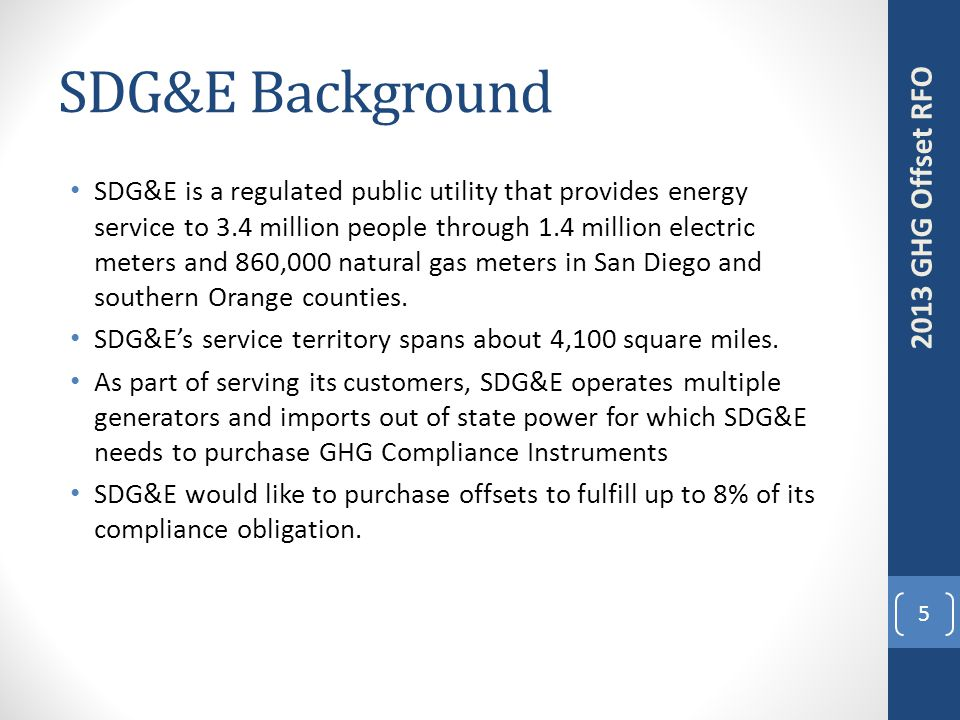 SDG&E Background SDG&E is a regulated public utility that provides energy service to 3.4 million people through 1.4 million electric meters and 860,000 natural gas meters in San Diego and southern Orange counties.
