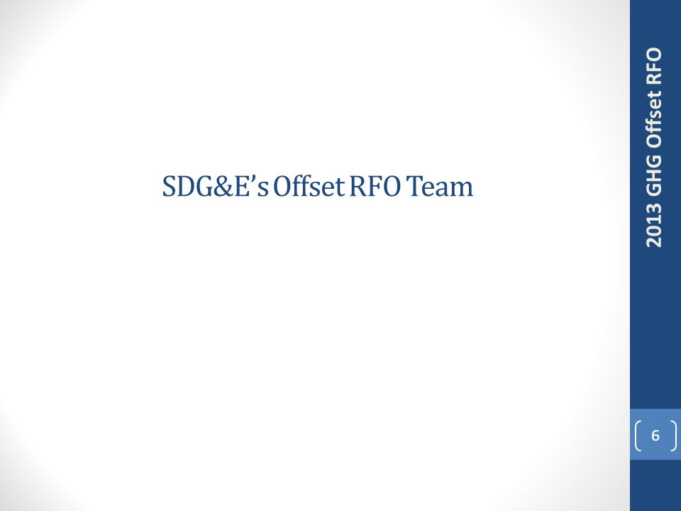 SDG&E's Offset RFO Team 6 2013 GHG Offset RFO