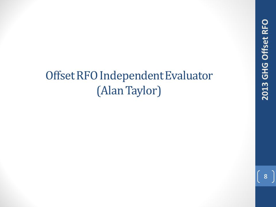 Offset RFO Independent Evaluator (Alan Taylor) 8 2013 GHG Offset RFO