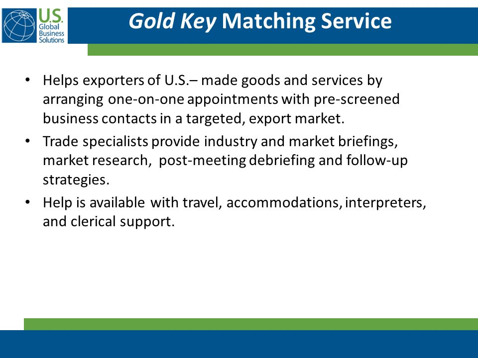 Gold Key Matching Service Helps exporters of U.S.– made goods and services by arranging one-on-one appointments with pre-screened business contacts in