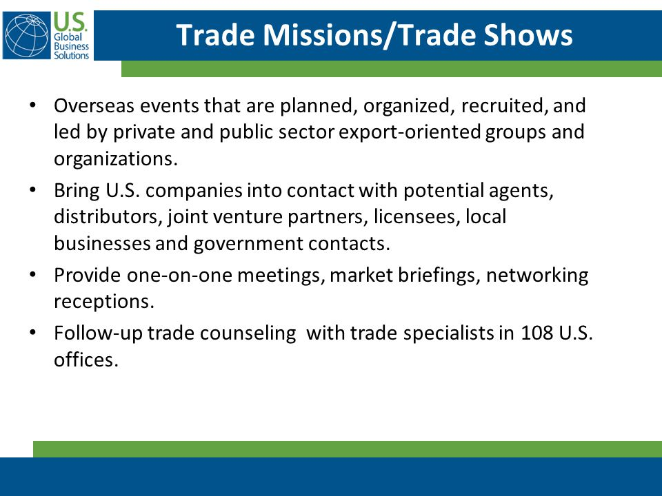 Trade Missions/Trade Shows Overseas events that are planned, organized, recruited, and led by private and public sector export-oriented groups and organizations.