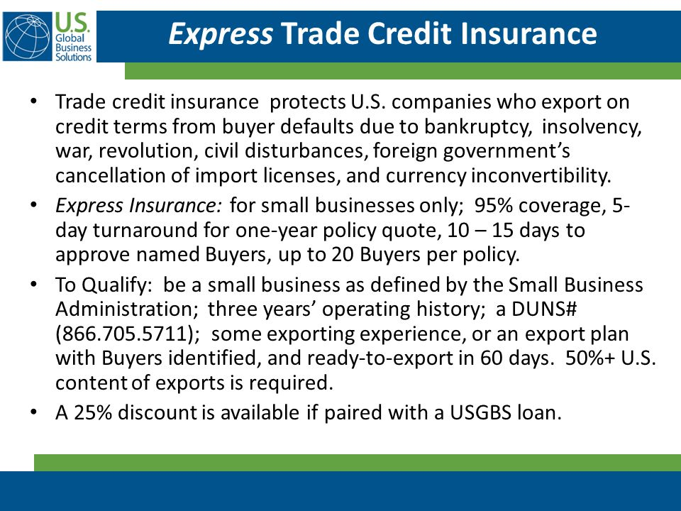 Express Trade Credit Insurance Trade credit insurance protects U.S. companies who export on credit terms from buyer defaults due to bankruptcy, insolv