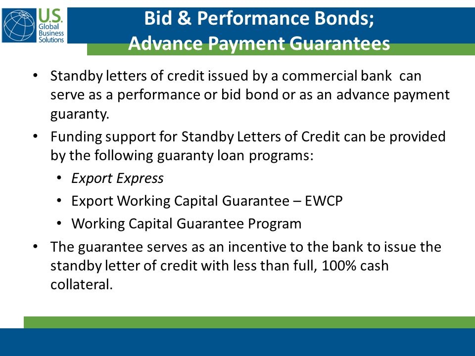 Bid & Performance Bonds; Advance Payment Guarantees Standby letters of credit issued by a commercial bank can serve as a performance or bid bond or as an advance payment guaranty.