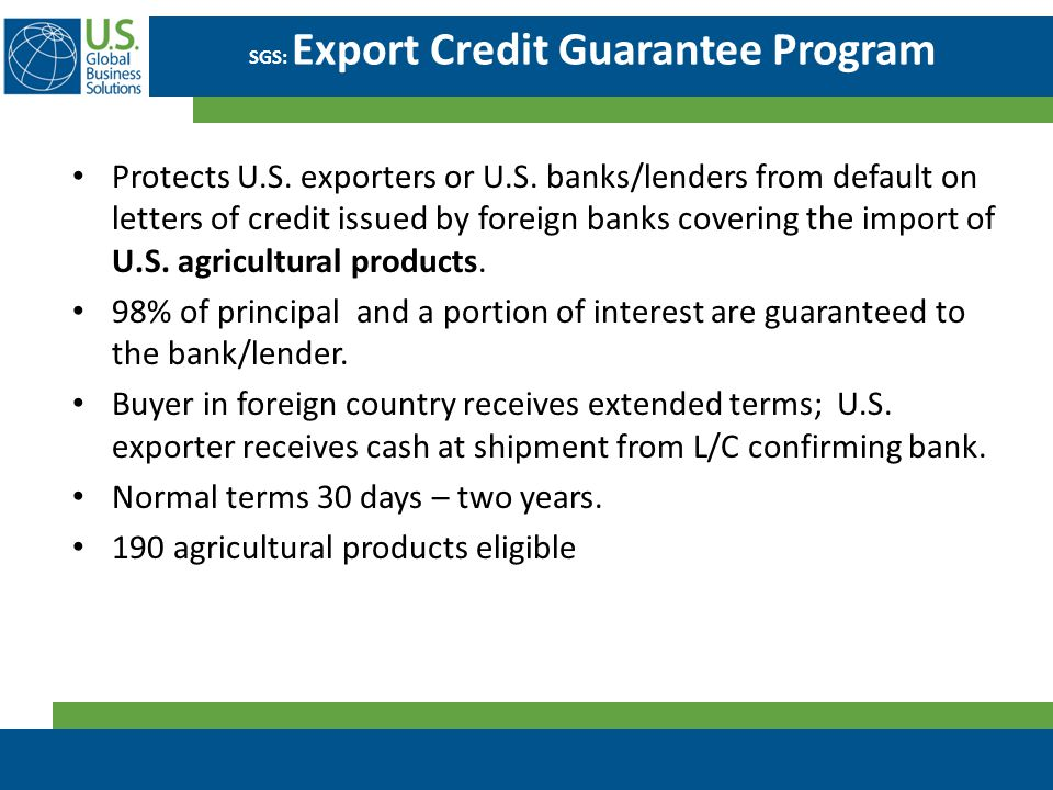 SGS: Export Credit Guarantee Program Protects U.S. exporters or U.S. banks/lenders from default on letters of credit issued by foreign banks covering