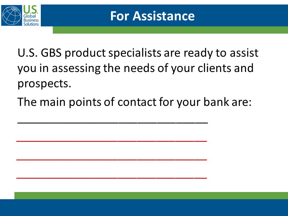For Assistance U.S. GBS product specialists are ready to assist you in assessing the needs of your clients and prospects. The main points of contact f